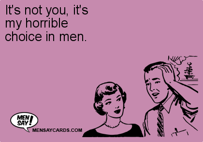 it s not you it s my horrible choice in men ecard